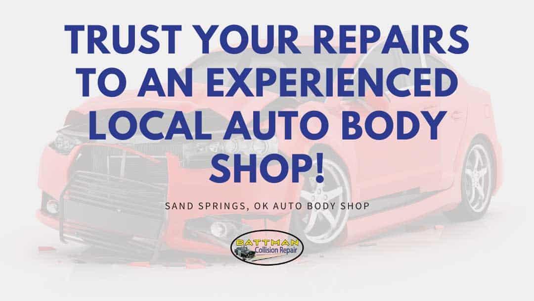 trust your repairs to an experienced local auto body shop battmann auto repair sand springs ok