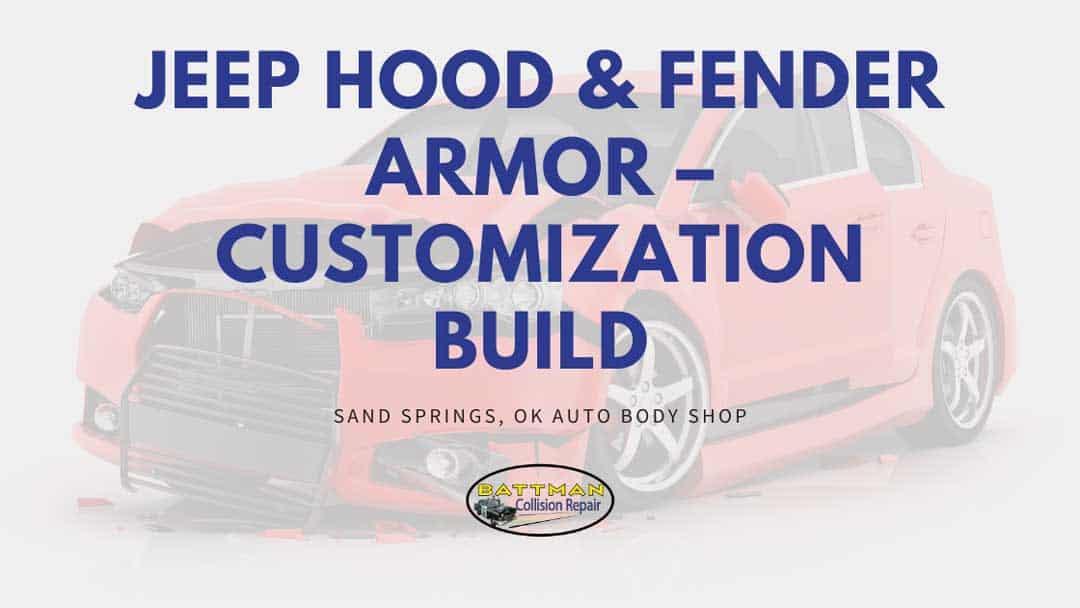 jeep hood fender armor customization build battmann auto repair sand springs ok